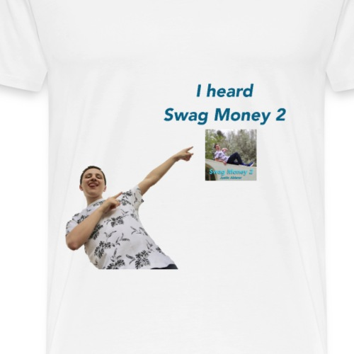 I heard Swag Money 2 - Men's Premium T-Shirt