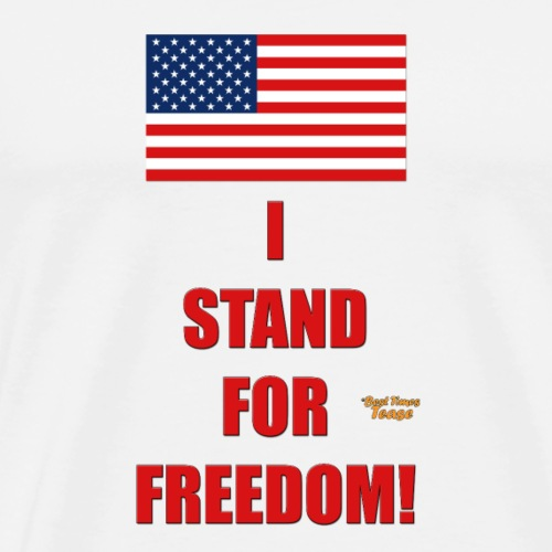 I Stand For Freedom! - Men's Premium T-Shirt
