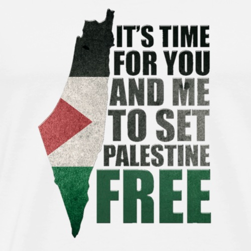 It's time for you and me to set Palestine Free - Men's Premium T-Shirt