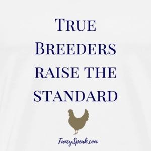 True Breeders Raise the Standard - Men's Premium T-Shirt