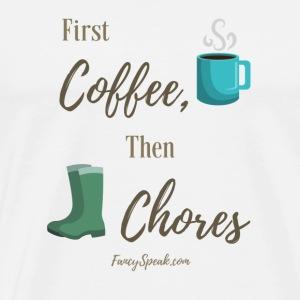 First Coffee, Then Chores - Men's Premium T-Shirt