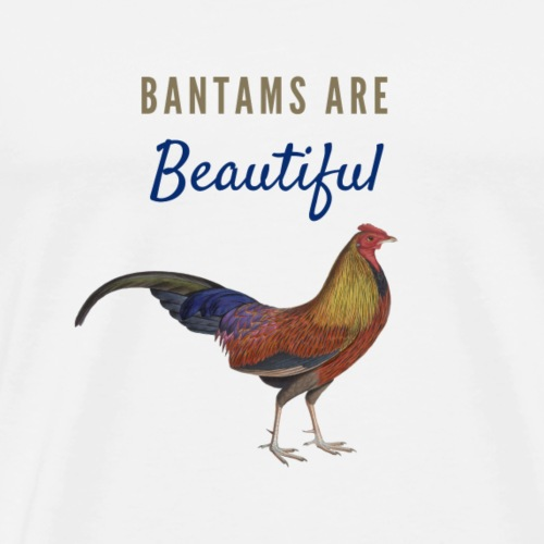 Bantams Are Beautiful - Men's Premium T-Shirt