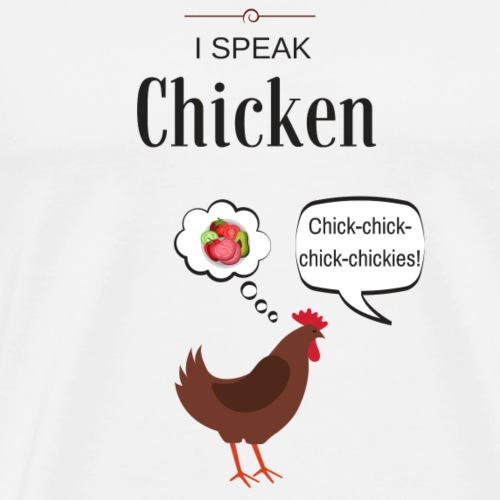 I Speak Chicken - Men's Premium T-Shirt