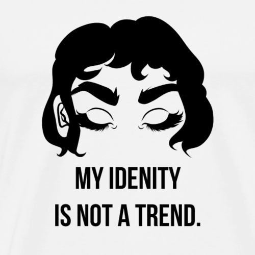 my identity is not a trend - Men's Premium T-Shirt