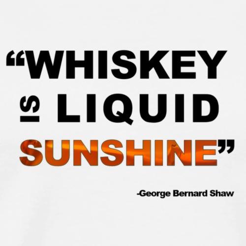 Whiskey is Liquid Sunshine - Men's Premium T-Shirt