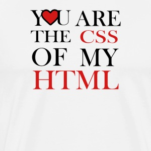 I love CSS YOU ARE THE CSS OF MY HTML - Men's Premium T-Shirt