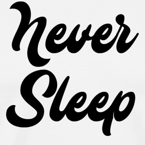 Never Sleep (Script/Black) - Men's Premium T-Shirt