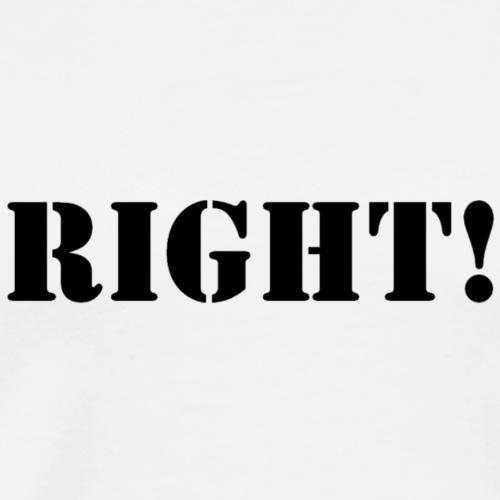 RIGHT! - Men's Premium T-Shirt