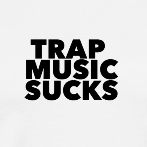 TRAP MUSIC SUCKS - Men's Premium T-Shirt