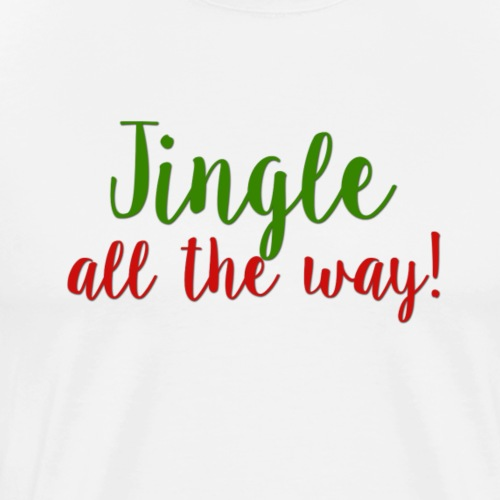Jingle All The Way! - Men's Premium T-Shirt