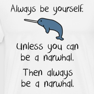 Always be a narwhal funny cute design. - Men's Premium T-Shirt
