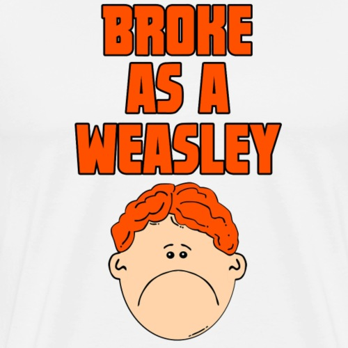 Broke as a Weasley - Harry Potter Shirt - Men's Premium T-Shirt