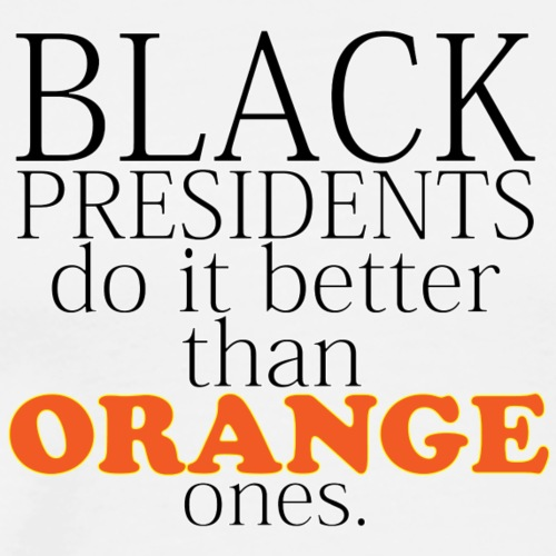 black presidents do it better - Men's Premium T-Shirt