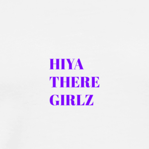 HIYA THERE GIRLZ - Men's Premium T-Shirt