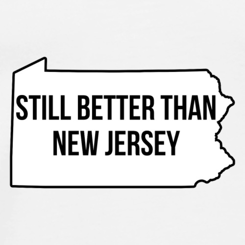 Still Better Than New Jersey - Men's Premium T-Shirt