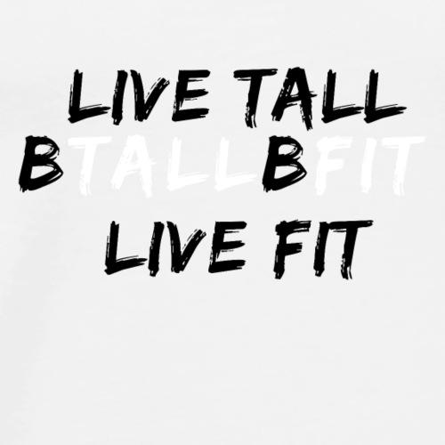 Live Tall & Live Fit - Men's Premium T-Shirt