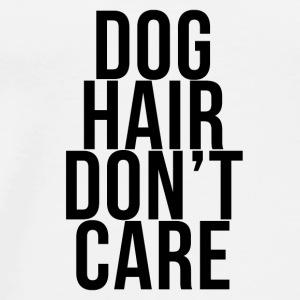 Dog Hair Don't Care - Men's Premium T-Shirt