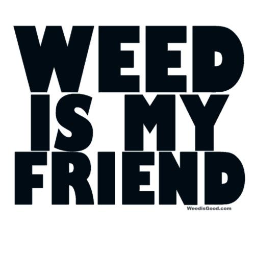 Weed is My Friend - Men's Premium T-Shirt