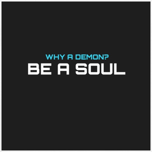 Why a demon? BE A SOUL (black) - Men's Premium T-Shirt