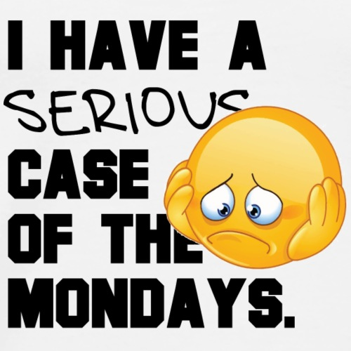 Serious CASE OF MONDAYS - Men's Premium T-Shirt