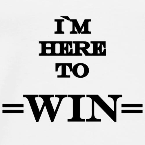 I`m here to WIN! - Men's Premium T-Shirt