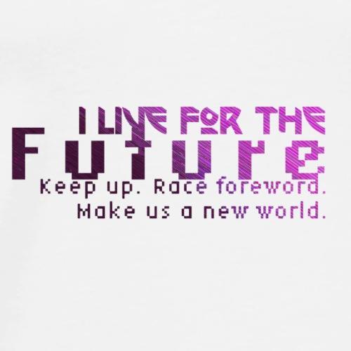 I Live For The Future - Men's Premium T-Shirt