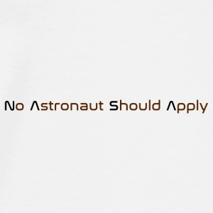 No Astronaut Should Apply - Men's Premium T-Shirt