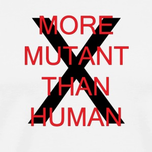 More Mutant Than Human - Men's Premium T-Shirt