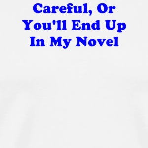Careful Or You ll End Up In My Novel - Men's Premium T-Shirt