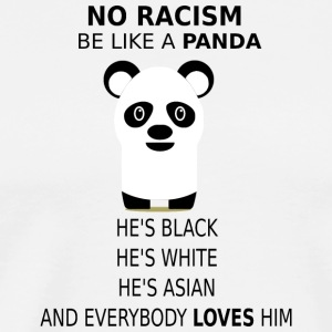 NO RACISM! BE LIKE A PANDA! - Men's Premium T-Shirt