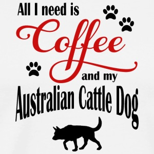 All I need is Coffee and my Australien Cattle Dog - Men's Premium T-Shirt