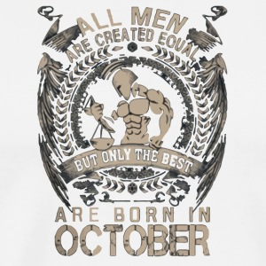 The best are born in October shirt - Men's Premium T-Shirt