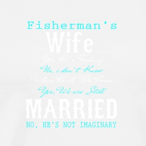 Fisherman's Wife Yes He Is Fishing T Shirt - Men's Premium T-Shirt