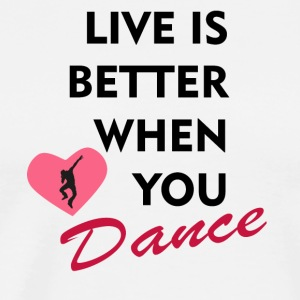 Live is better when you dance - Men's Premium T-Shirt