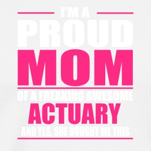 I m A Proud Mom Of A Freaking Awesome ACTUARY - Men's Premium T-Shirt