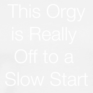 This Orgy is Really Off to a Slow Start - Men's Premium T-Shirt