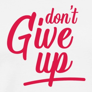 Dont give up - Men's Premium T-Shirt
