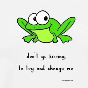Don't Go Kissing Frogs To Try and Change Them - Men's Premium T-Shirt