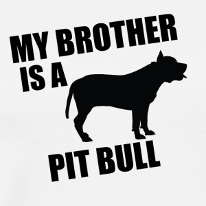 My Brother Is A Pit Bull - Men's Premium T-Shirt