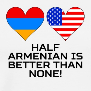Half Armenian Is Better Than None - Men's Premium T-Shirt