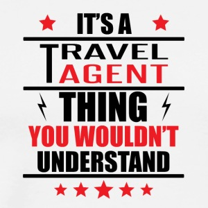 It's A Travel Agent Thing - Men's Premium T-Shirt