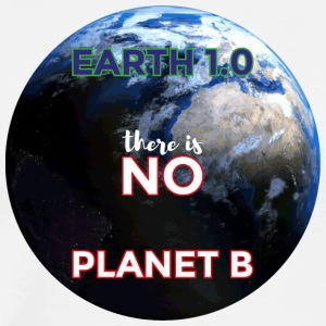 Earth 1.0 - there is no Planet B - Men's Premium T-Shirt