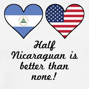 Half Nicaraguan Is Better Than None - Men's Premium T-Shirt