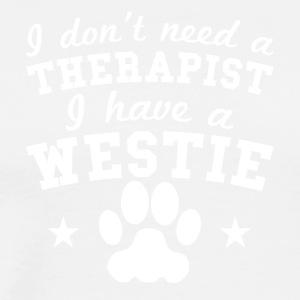 I Don't Need A Therapist I Have A Westie - Men's Premium T-Shirt