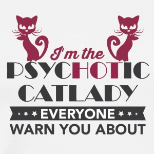I'm the psychotic cat lady - Men's Premium T-Shirt