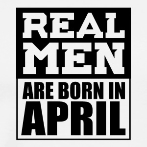 Real Men are Born in April - Men's Premium T-Shirt