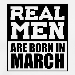 Real Men are Born in March - Men's Premium T-Shirt