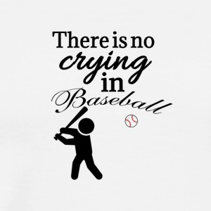 No crying in baseball - Men's Premium T-Shirt