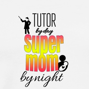 Tutor by day and super mom by night - Men's Premium T-Shirt