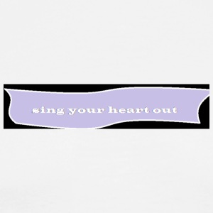 sing your heart out - Men's Premium T-Shirt